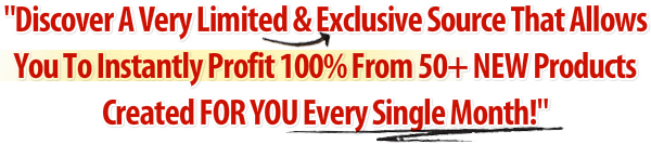 Discover A Very Limited & Exclusive Source Which Allows You To Instantly Profit 100% From 50+ NEW Products Created FOR YOU Every Single Month! - Private Label Rights